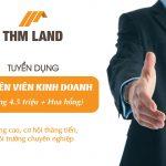 THM Land tuyển dụng Chuyên viên Kinh doanh